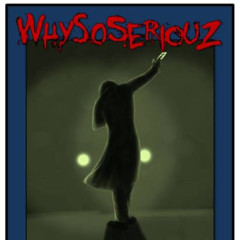 Whysoseriouz
